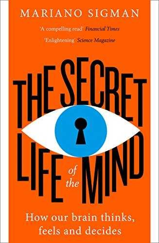 Secret life of the mind how our brain thinks feels a