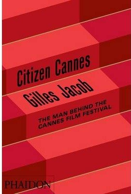 Citizen cannes - the man behind the cannes film festival