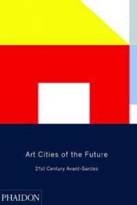 Art cities of the future 21st century avant gardes