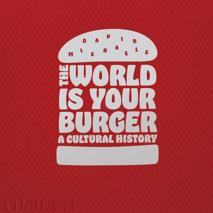 World is your burger a cultural history,the