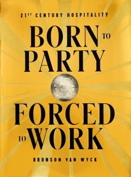 Born to party forced to work 21st century hospitality