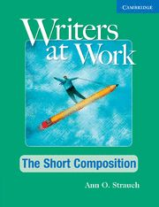 Writers at work: the short composition student's book and wr