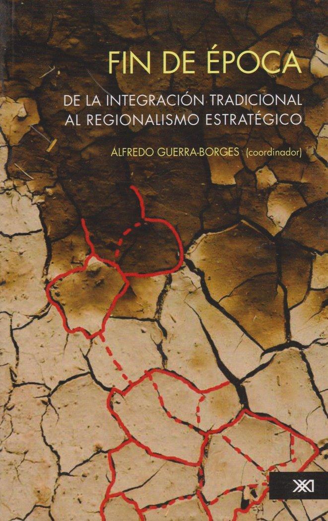 Fin de epoca. de la integracion tradicional al regionalismo