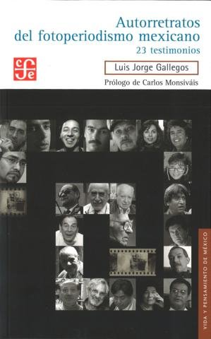 Autorretratos del fotoperiodismo mexicano. 23 testimonios
