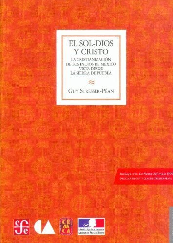 Sol-dios y cristo. la cristianizacion de los indios de mexic