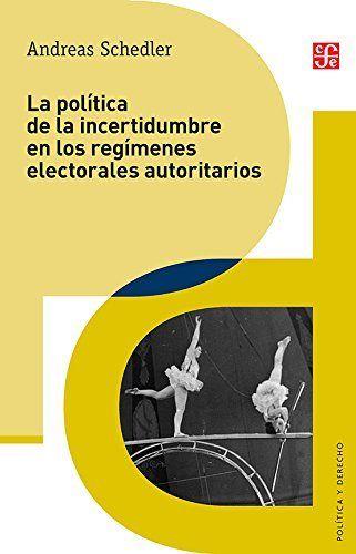 Politica de la incertidumbre en los regimenes electorales