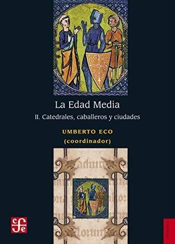 Edad media ii catedrales caballeros y ciudades,la