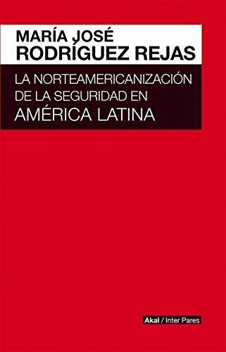 Norteamericanizacion de la seguridad en america latina,la