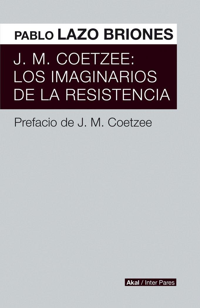J.m.coetzee:imaginarios de la resistencia,los