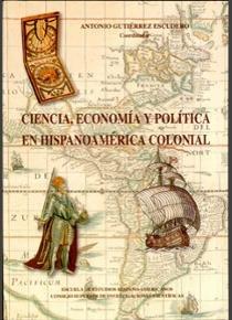 Ciencia, economia y politica en hispanoamerica colonial
