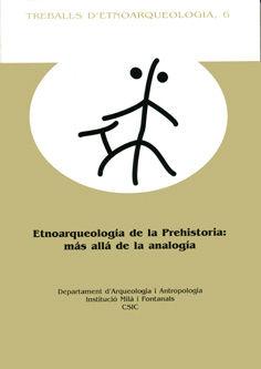 Etnoarqueologia de la prehistoria mas alla de la analogia