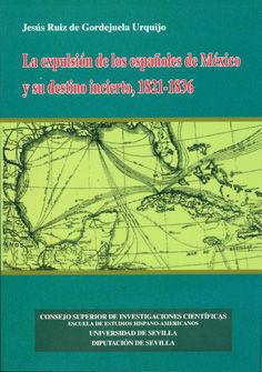 Expulsion españoles de mexico y destino incierto 1821-1836