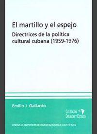 Martillo y el espejo: directrices de la politica cultural cu