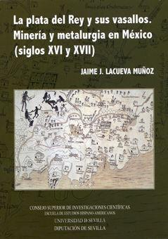 Plata del rey y sus vasallos mineria y metalurgia en mexico
