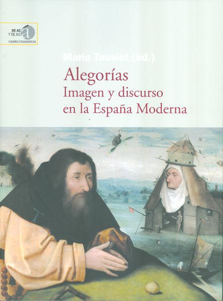 Alegorias imagen y discurso en la espaañ moderna