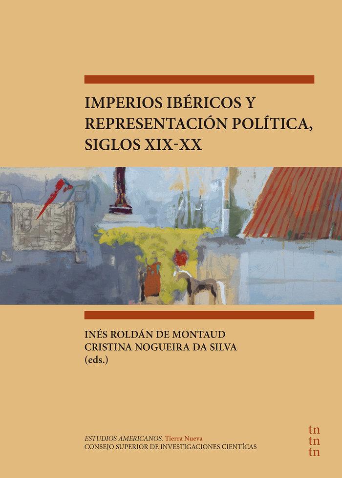 Imperios ibericos y representacion politica, siglos xix-xx