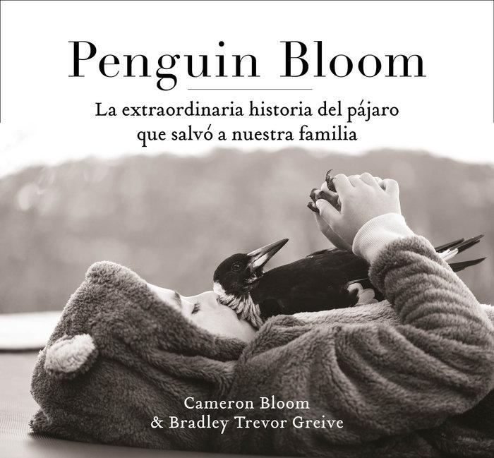 Penguin bloom la extraordinaria historia del pajaro que sa