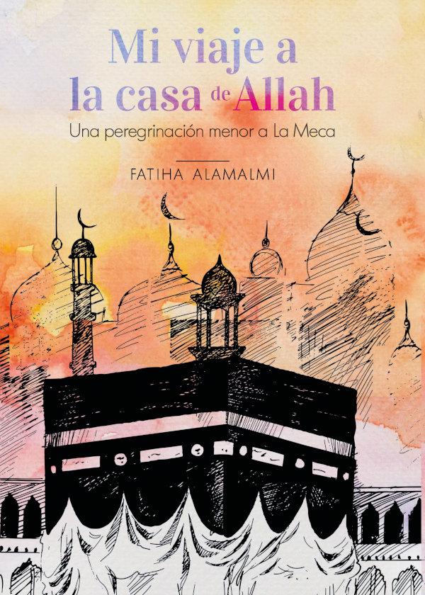 Mi viaje a la casa de allah. una peregrinacion menor a la me