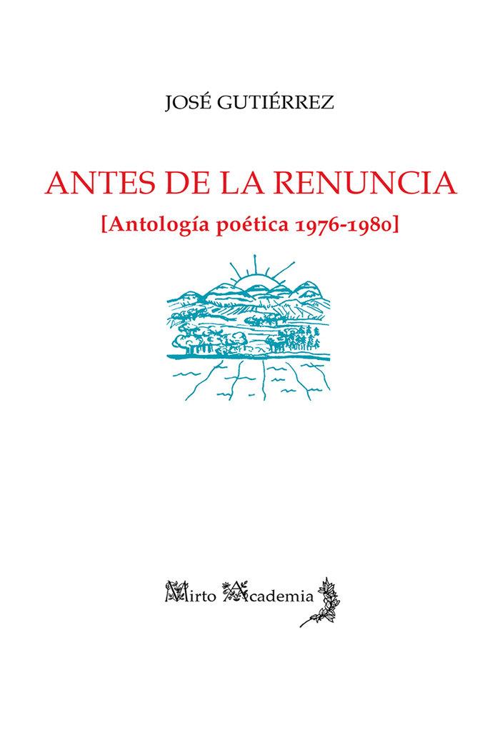 Antes de la renuncia antologia poetica 1976 1980