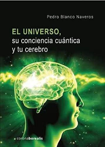 El universo su conciencia cuantica y tu cerebro