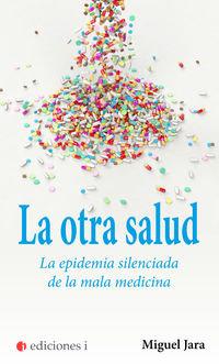 Otra salud la epidemia silenciada de la mala medicina,la