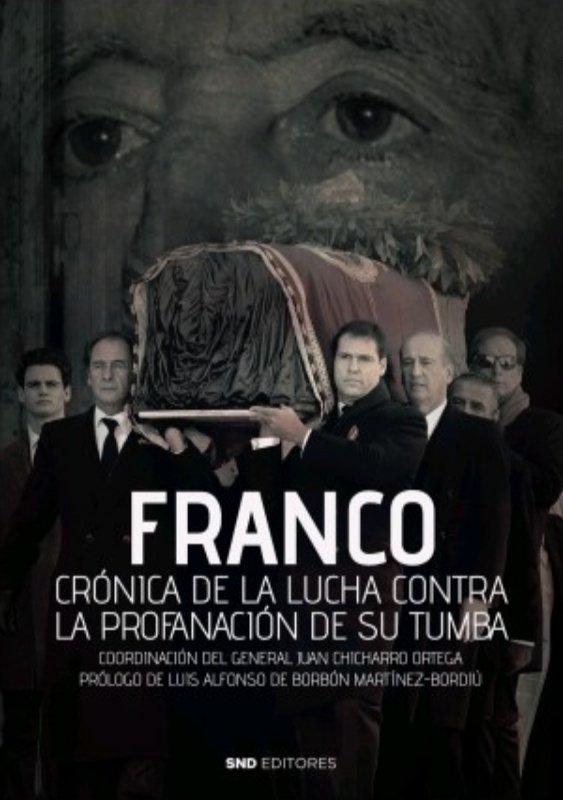 Franco cronica de la lucha contra la profanacion de su tumb