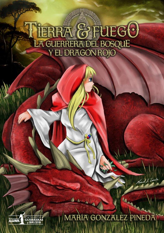 Tierra y fuego. la guerrera del bosque y dragon rojo