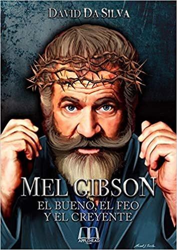 Mel gibson el bueno el feo y el creyente