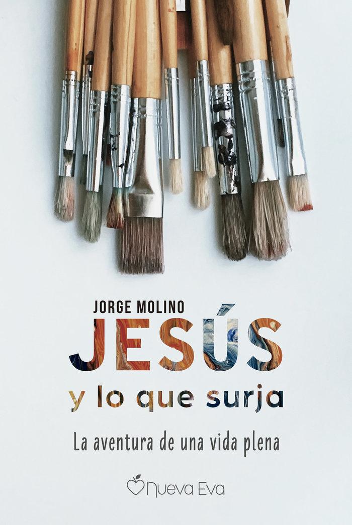 Jesus y lo que surja. la aventura de una vida plea