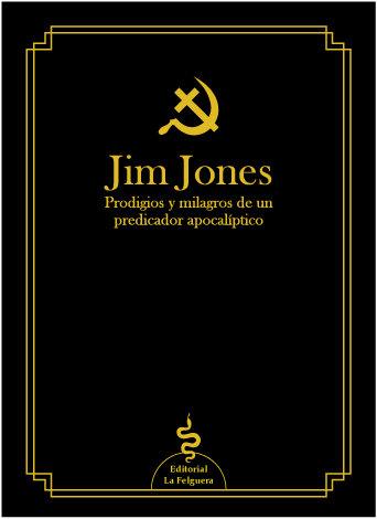 Jim jones prodigio y milagros de un predicador apocaliptico
