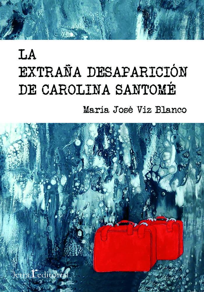 LA EXTRAñA DESAPARICIóN DE CAROLINA SANTOMé