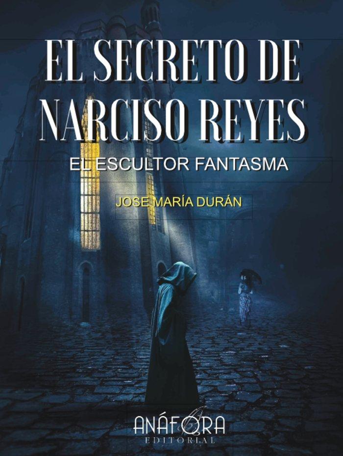 El secreto de narciso reyes el escultor fantasma