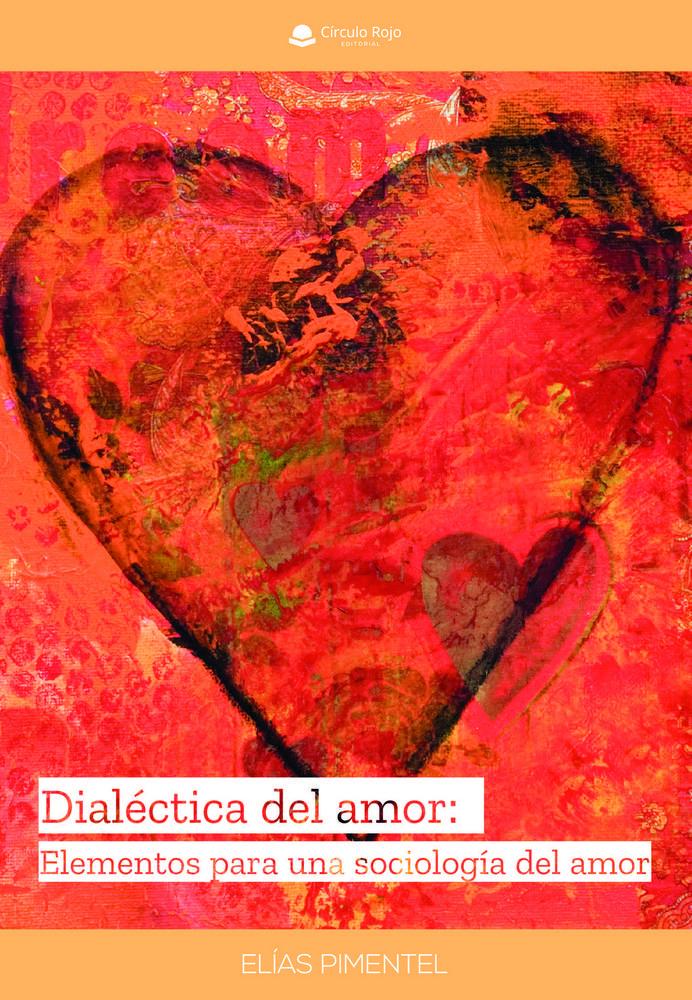 Dialectica del amor: elementos para una sociologia del amor