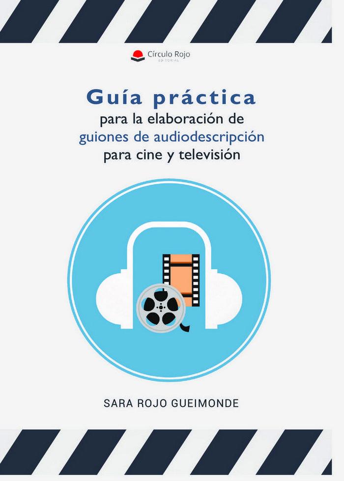 Guia practica para la elaboracion de guiones de audiodescrip