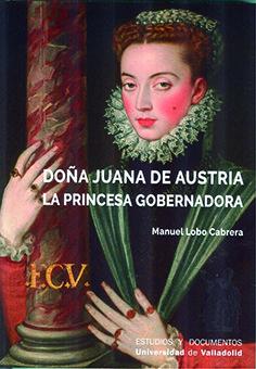 Doña juana de austria la princesa goberna