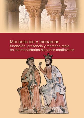 Monasterios y monarcas: fundacion, presencia y memoria regia