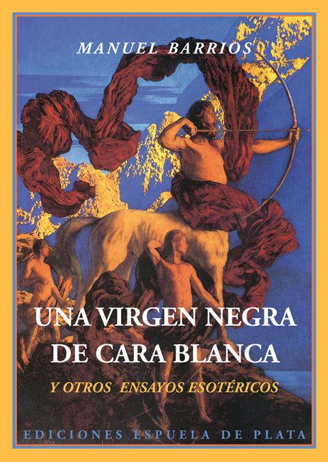 Una virgen negra de cara blanca y otros ensayos esotericos