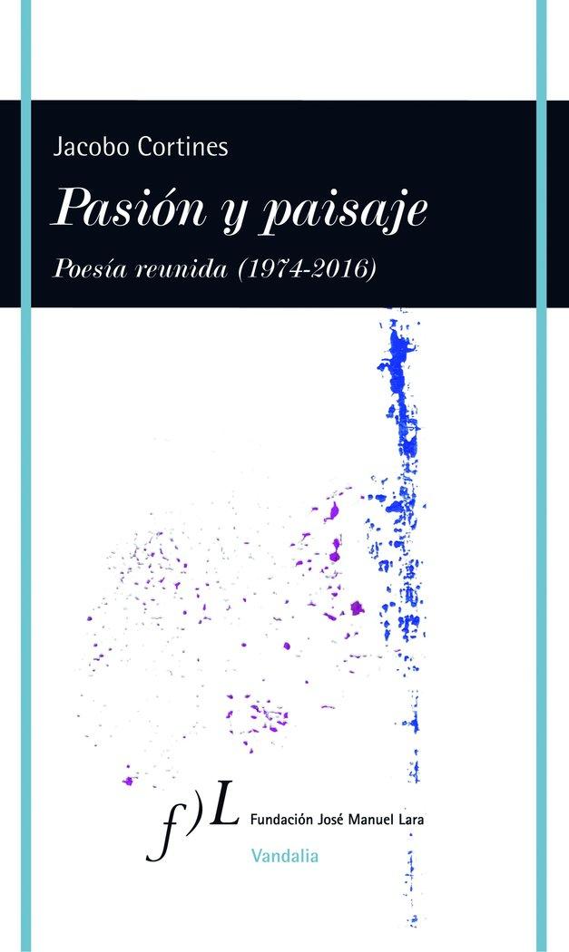 Pasion y paisaje poesia reunida 1974 2016