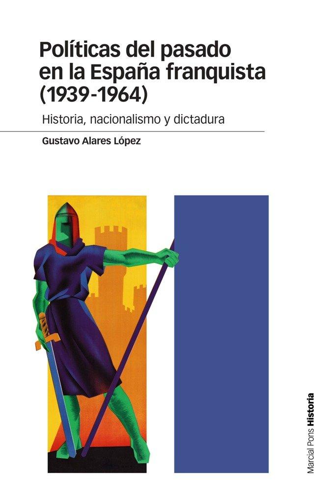 Politicas del pasado en la españa franquista 1939-1964