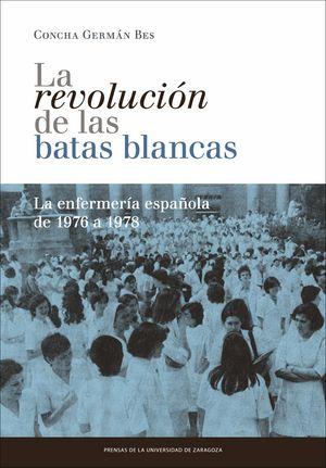 Revolucion de las batas blancas: la enfermeria española de 1