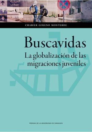 Buscavidas. la globalizacion de las migraciones juveniles