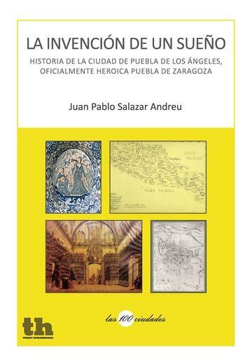 Invencion de un sueño: historia de la ciudad de puebla de lo