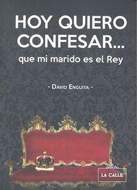 Hoy quiero confesar que mi marido es el rey