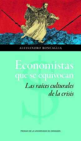 Economistas que se equivocan. las raices culturales de la cr