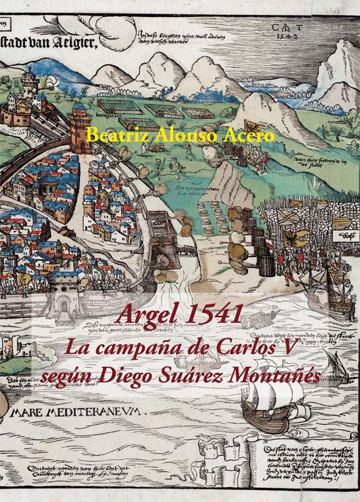 Argel 1541 la campaña de carlos v segun diego suarez monta