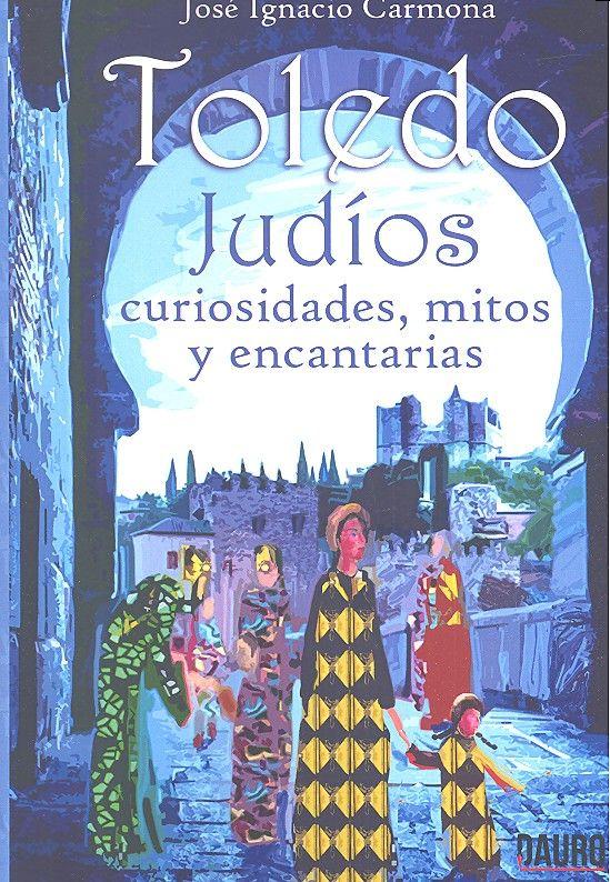 Toledo judios curiosidades mitos y encantarias
