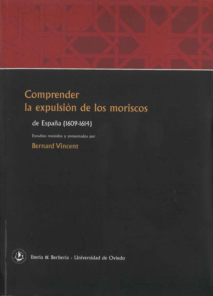 Comprender la expulsion de los moriscos de españa (1609-1614