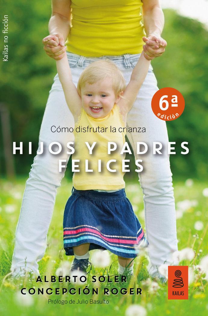 Hijos y padres felices como disfrutar la crianza