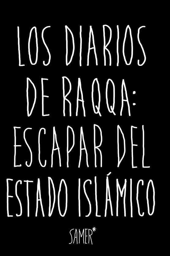 Diarios de raqa: escapar del estado islamico,los