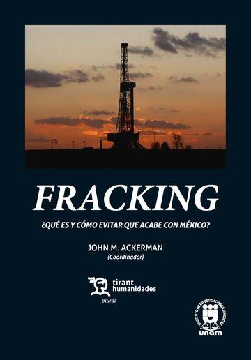 Fracking: ¿que es y como evitar que acabe con mexico?